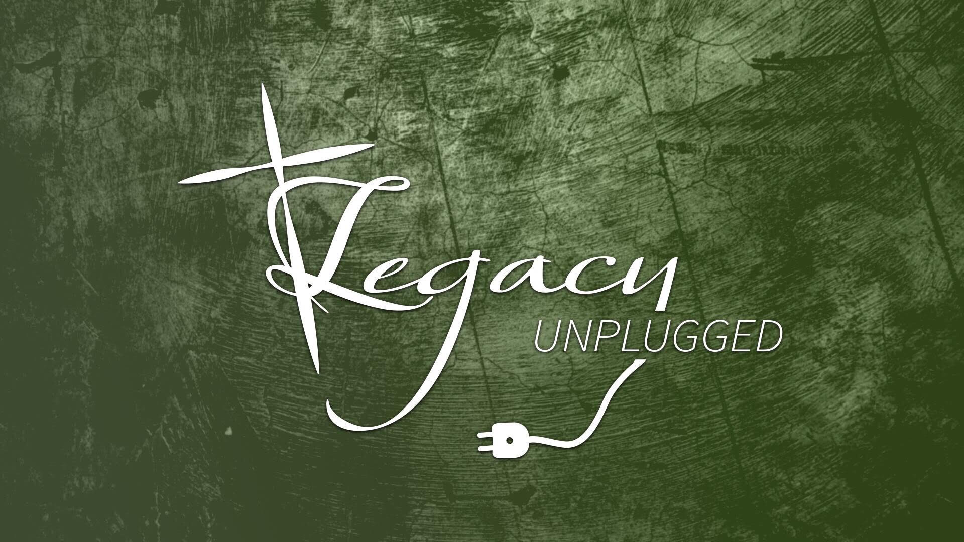 Legacy Unplugged